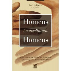 HOMENS ACONSELHANDO HOMENS - UMA ABORDAGEM BÍBLICA DAS PRINCIPAIS QUESTÕES QUE OS HOMENS ENFRENTAM (John D. Street)