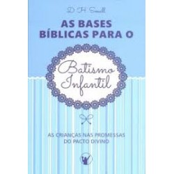 AS BASES BÍBLICAS PARA O BATISMO INFANTIL (D. H. Small)