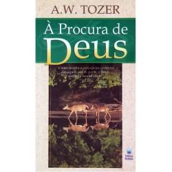 À Procura De Deus Como suspira a corça pelas correntes das águas, assim por ti o Deus, suspira minha alma  (A. W. Tozer)