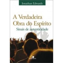 A Verdadeira obra do espírito: sinais de autenticidade (JONATHAN EDWARDS)