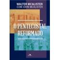 O Pentecostal Reformado (Walter McAlister)
