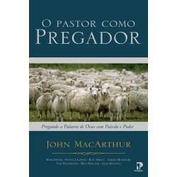 O PASTOR COMO PREGADOR (John Macarthur)