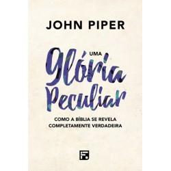 Uma Glória Peculiar: Como A Bíblia Se Revela Completamente Verdadeira (John Piper) CAPA DURA